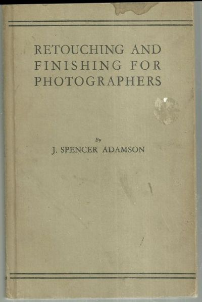 RETOUCHING AND FINISHING FOR PHOTOGRAPHERS, Adamson, J. Spencer