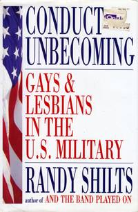 Conduct Unbecoming: Lesbians and Gays in the U.S. Military, Vietnam to the Persian Gulf