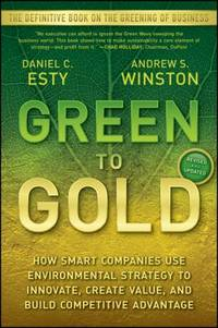 image of Green to Gold : How Smart Companies Use Environmental Strategy to Innovate, Create Value, and Build Competitive Advantage
