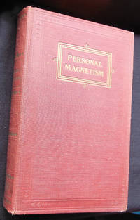 Cultivation of Personal Magnetism in Seven Progressive Steps: The Exercise Book of the Magnetism Club of America
