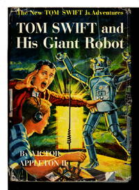 TOM SWIFT AND HIS GIANT ROBOT: Tom Swift, Jr series #4. by  Victor II Appleton - Hardcover - (c. 1954.) - from Bookfever.com, IOBA and Biblio.com