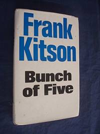 Bunch of Five by Kitson K.C.B. C.B.E. M.C., General Sir Frank