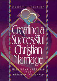 Creating a Successful Christian Marriage by  Cleveland  Philip; McDonald - Paperback - 2008-04-01 - from Beans Books, Inc. and Biblio.com