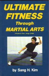 Ultimate Fitness Through Martial Arts : First Edition