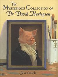 The Mysterious Collection of Dr. David Harleyson. by Jean Cassels - First Ed; First Printing indicated. - 2004. - from Black Cat Hill Books (SKU: 36713)