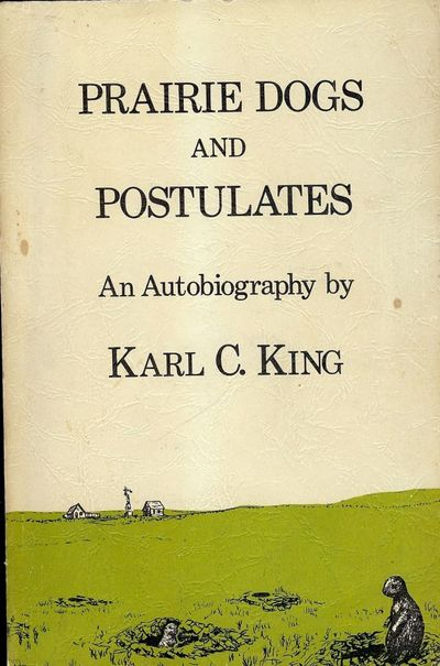 Parker Printing Co, 1974. KING, Karl C. PRAIRIE DOGS AND POSTULATES: AN AUTOBIOGRAPHY. . 8vo., print...