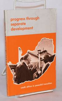 Progress through separate development; South Africa in peaceful transition