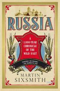 Russia: A 1000-Year Chronicle of the Wild East by Martin Sixsmith - Paperback - 2013-09-06 - from Books Express and Biblio.com