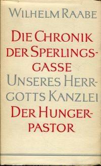 Die Chronik der Sperlingsgasse. Unseres Herrgotts Kanzlei. Der Hungerpastor.
