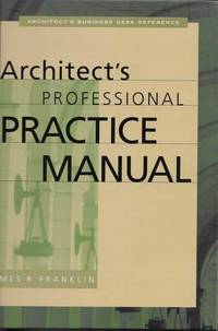 Architect's Professional Practice Manual [Architect's Business Desk Reference]