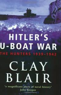 Hitler's U-Boat War: The Hunters 1939-1942 (Volume 1): The Hunters, 1939-42 Vol 1 by Blair, Clay