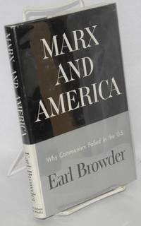 Marx and America; a study of the doctrine of impoverishment by  Earl Browder - 1958 - from Bolerium Books Inc., ABAA/ILAB and Biblio.com