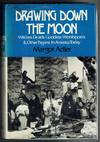 Drawing Down the Moon: Witches, Druids, Goddess-Worshippers & Other Pagans  in America Today