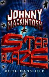 Johnny Mackintosh: Star Blaze (Johnny Mackintosh,Johnny Mackintosh Trilogy)