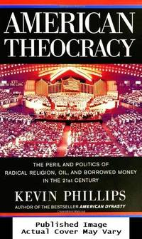 image of American Theocracy: The Peril and Politics of Radical Religion, Oil, and Borrowed Money in the 21st Century