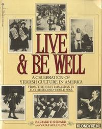 Live & be well. A celebration of jiddish culture in America. From the first immigrants to the second world war