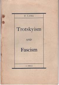 Trotskyism and Fascism: The Anti-Communist Trial in Leipzig and the Trial of the Terrorists in Moscow by  P Lang - Paperback - 1937 - from The Kelmscott Bookshop (SKU: 25150)