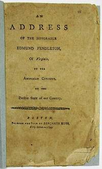 AN ADDRESS OF THE HONORABLE EDMUND PENDLETON, OF VIRGINIA, TO THE AMERICAN CITIZENS, ON THE PRESENT STATE OF OUR COUNTRY