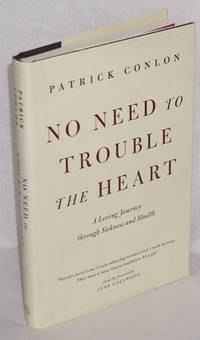 image of No Need to Trouble the Heart: a loving journey through sickness and health