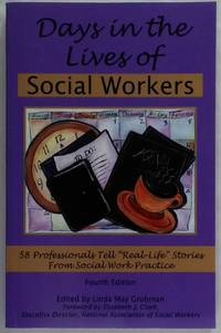 Days in the Lives of Social Workers: 58 Professionals Tell Real-Life Stories From Social Work...