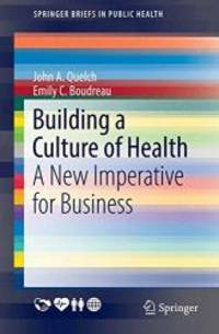 Building a Culture of Health: A New Imperative for Business (SpringerBriefs in Public Health)