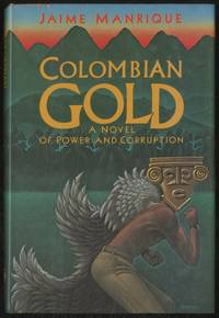 Colombian Gold: A Novel of Power and Corruption