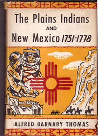 The Plains Indians and New Mexico, 1751-1778, A Collection of Documents Illustrative of the History of the Eastern Frontier of New Mexico [Coronado Cuarto Centennial Publications Volume XI]