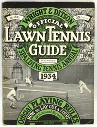 [TENNIS] WRIGHT AND DITSON OFFICIALLY ADOPTED LAWN TENNIS GUIDE WITH WHICH IS INCORPORATED SPALDING'S LAWN TENNIS ANNUAL. 1934