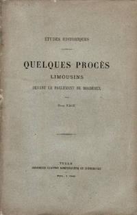 Quelques procès limousins devant le parlement de Bordeaux. Etudes historiques.