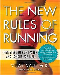 New Rules of Running: Five Steps to Run Faster and Longer for Life