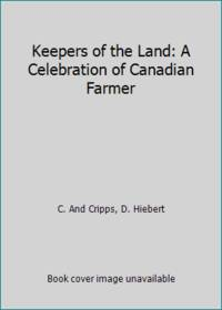 Keepers of the Land: A Celebration of Canadian Farmer