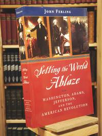 Setting the World Ablaze: Washington, Adams, Jefferson, and the American Revolution by John Ferling - Paperback - 1st Edition 1st Printing - 2000 - from Henniker Book Farm and Biblio.com