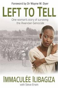 Left to Tell: One Woman's Story of Surviving the Rwandan Holocaust