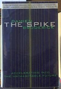 The Spike; Accelerating into the Unimaginable Future