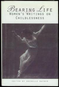 image of Bearing Life: Women's Writings on Childlessness