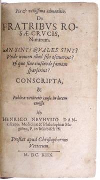 Pia & utilissima admonitio, De Fratribus Rosae-Crucis, Nimirum, An Sint? Quales Sint? Unde nomen illud sibi asciverint? & quo fine eiusmodi famam sparserint?.
