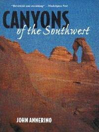 Canyons of the Southwest : A Tour of the Great Canyon Country from Colorado to Northern
