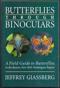 Butterflies Through Binoculars. A Field Guide to Butterflies in the Boston-New York-Washington Region