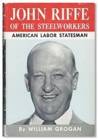 John Riffe of the Steelworkers: American Labor Statesman