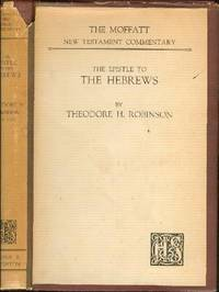 The Epistle to the Hebrews by  Theodore H Robinson - Hardcover - Seventh Impression - 1953 - from YesterYear Books and Biblio.com