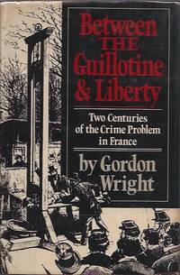 Between the Guillotine & Liberty__Two Centuries of the Crime Problem in France
