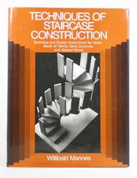 Techniques of Staircase Construction: Technical and Design Instructions for Stairs Made of Wood...
