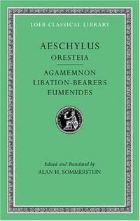 Aeschylus, II, The Oresteia: Agamemnon. Libation-Bearers. Eumenides (Loeb Classical Library...