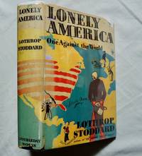 Lonely America: One Against the World by Lothrop Stoddard 1932 First Edition Doubleday Doran, NY;