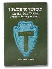 T-Patch to Victory: The 36th Infantry Division from the Landing in Southern France to the End of World War II