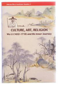 Culture, Art, Religion. Wu Li (1632-1718) and His Inner Journey. International Symposium organised by the Macau Ricci Institute. Macao, November 27th-29th 2003. Macau Ricci Institute Studies 3