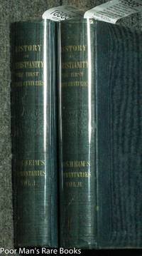 HISTORICAL COMMENTARIES ON THE STATE OF CHRISTIANITY DURING THE FIRST  THREE HUNDRED AND TWENTY-FIVE YEARS FROM THE CHRISTIAN. ERA.  (Complete in  2 Volumes)