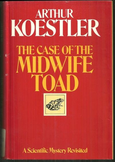 CASE OF THE MIDWIFE TOAD A Scientific Mystery Revisited, Koestler, Arthur
