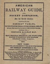 AMERICAN RAILWAY GUIDE, AND POCKET COMPANION, FOR THE UNITED STATES; Containing Correct Tables, for time of starting from all stations, distances, fares, etc. on all the Railway Lines in the United States;  together with a Complete Railway Map.  Also many principal Steamboat and Stage Llines running in connection with railroads.; New York: Curran Dinsmore & Co., 1851