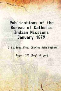 Publications of the Bureau of Catholic Indian Missions January 1879 1879 [Hardcover]